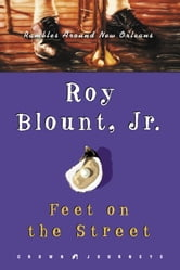 Feet on the Street - Rambles Around New Orleans ebook by Roy Blount, Jr.