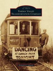 Yakima Valley Transportation Company ebook by Kenneth G. Johnsen