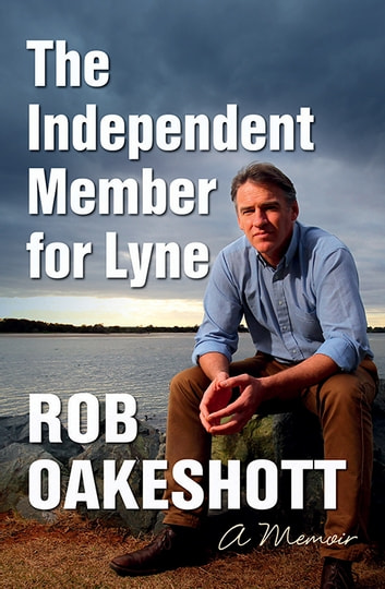 The Independent Member for Lyne - A memoir ebook by Rob Oakeshott