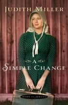 Simple Change, A (Home to Amana Book #2) ebook by Judith Miller
