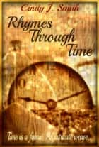 Rhymes Through Time ebook by Cindy J. Smith