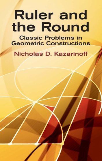 Ruler and the round ebook by nicholas d kazarinoff 9780486143613 ruler and the round classic problems in geometric constructions ebook by nicholas d kazarinoff fandeluxe Choice Image