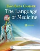 The Language of Medicine ebook by Davi-Ellen Chabner