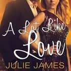 A Lot Like Love audiobook by Julie James