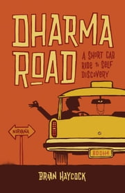 Dharma Road: A Short Cab Ride to Self-Discovery ebook by Brian Haycock