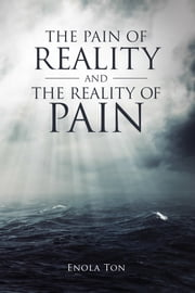 The Pain of Reality and the Reality of Pain ebook by Enola Ton