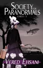 Society for Paranormals - Cases 1 - 3 Boxset ekitaplar by Vered Ehsani
