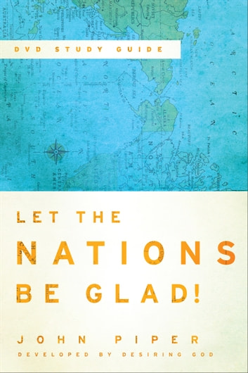 Let the Nations Be Glad! - The Supremacy of God in Missions ebook by John Piper