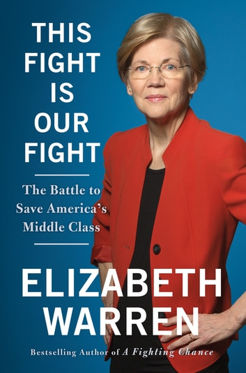 This Fight Is Our Fight - The Battle to Save America's Middle Class ebook by Elizabeth Warren