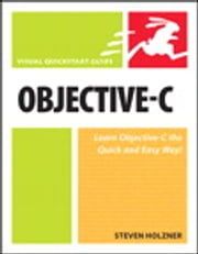 Objective-C - Visual QuickStart Guide ebook by Steven Holzner