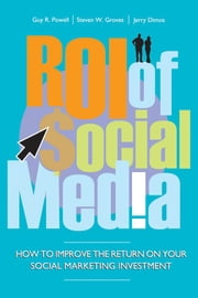 ROI of Social Media - How to Improve the Return on Your Social Marketing Investment ebook by Guy Powell,Steven Groves,Jerry Dimos