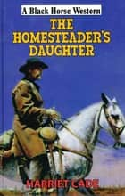 The Homesteader's Daughter ebook by Harriet Cade
