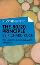 Ebook A Joosr Guide to… The 80/20 Principle by Richard Koch: The Secret to Achieving More with Less di Joosr