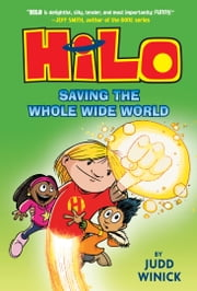 Hilo Book 2: Saving the Whole Wide World ebook by Judd Winick