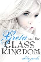 Greta and the Glass Kingdom ebook by Chloe Jacobs