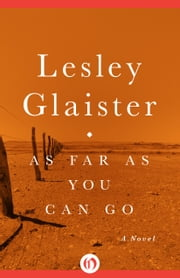 As Far as You Can Go - A Novel ebook by Lesley Glaister