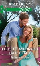 Chloe e il milionario latte e caffè - Harmony Jolly eBook by Barbara Wallace