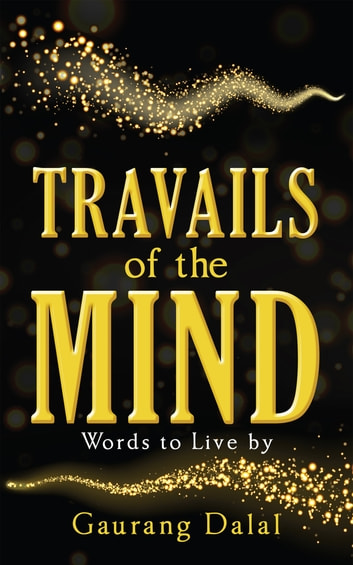 Travails of the Mind - Words to Live by ebook by Gaurang Dalal