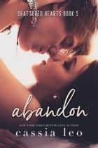 Abandon - A Steamy Stand-Alone Bad-Boy Romance ebook by Cassia Leo