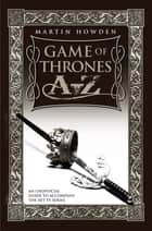 Games of Thrones A-Z: An Unofficial Guide to Accompany the Hit TV Series ebook by