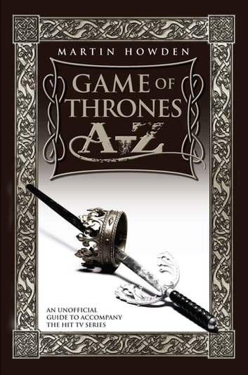 Games of Thrones A-Z: An Unofficial Guide to Accompany the Hit TV Series ebook by Martin Howden