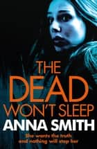 The Dead Won't Sleep - a nailbiting thriller you won't be able to put down! eBook by Anna Smith