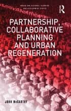 Partnership, Collaborative Planning and Urban Regeneration ebook by John McCarthy