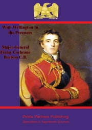 With Wellington in the Pyrenees ebook by Major-General Finlay Cochrane Beatson C.B.