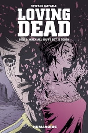 Loving Dead #2 : When All You've Got is Death - When All You've Got is Death ebook by Stefano Raffaele