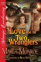 Love and the Two Wranglers ebook by Marla Monroe