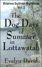 The Dog Days of Summer in Lottawatah ebook by Evelyn David