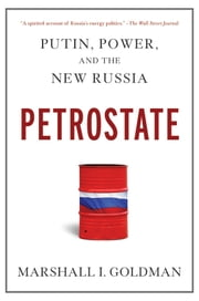 Petrostate - Putin, Power, and the New Russia ebook by Marshall I. Goldman