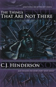 The Things That Are Not There ebook by C.J. Henderson