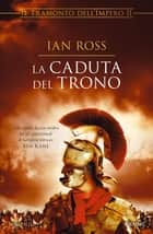 La caduta del trono ebook by Ian Ross