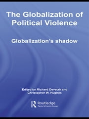 The Globalization of Political Violence - Globalization's Shadow ebook by Richard Devetak,Christopher W. Hughes