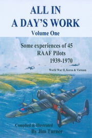 All in a Day's Work - Some Experiences of 45 RAAF Pilots 1939-1945 ebook by Jim Turner