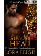 August Heat (Men of August, Book Four) ebook by Lora Leigh