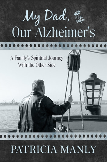 My Dad, Our Alzheimer's: A Family's Spiritual Journey With the Other Side ebook by Patricia Manly
