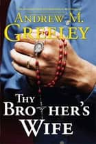 Thy Brother's Wife ebook by Andrew M. Greeley