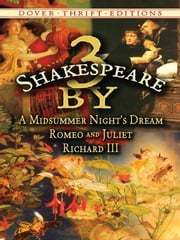3 by Shakespeare - A Midsummer Night's Dream, Romeo and Juliet and Richard III ebook by William Shakespeare