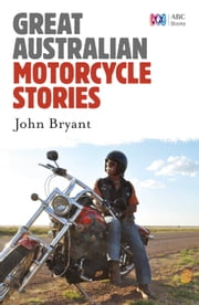 Great Australian Motorcycle Stories ebook by John Bryant