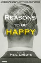 Reasons to be Happy - A Play ebook by
