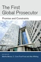 The First Global Prosecutor - Promise and Constraints ebook by Martha Minow, Alex Whiting, C. C True-Frost