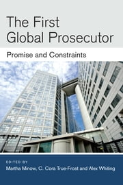 The First Global Prosecutor - Promise and Constraints ebook by Martha Minow,C. Cora True-Frost,Alex Whiting