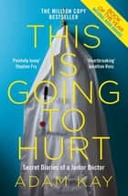 This is Going to Hurt - Secret Diaries of a Junior Doctor - The Sunday Times Bestseller ebook by