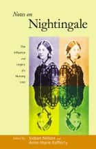Notes on Nightingale - The Influence and Legacy of a Nursing Icon ebook by Sioban Nelson, Anne Marie Rafferty