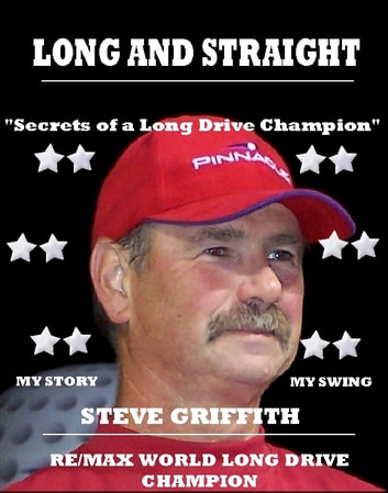 Long And Straight Golf - Secrets of a long drive champion ebook by Steve Griffith