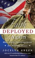 Faith Deployed...Again - More Daily Encouragement for Military Wives ebook by Jocelyn Green