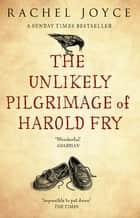 The Unlikely Pilgrimage Of Harold Fry - The uplifting and redemptive No. 1 Sunday Times bestseller ebook by Rachel Joyce