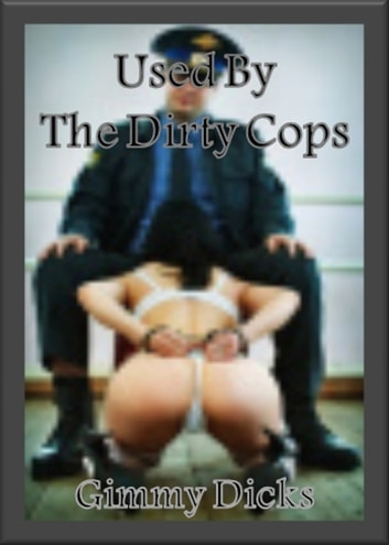 Used By The Dirty Cops ebook by Gimmy Dicks